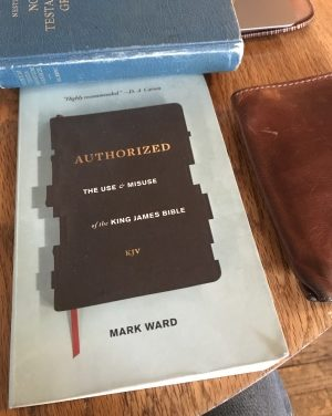 """""""Authorized: The Use And Misuse Of The King James Bible"""" — A Review"""